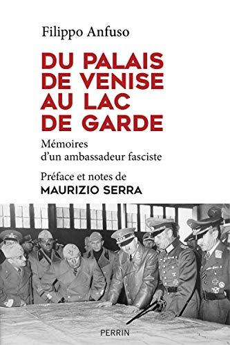 Du palais de Venise au lac de Garde, 1936-1945 : Mémoires d'un ambassadeur fasciste