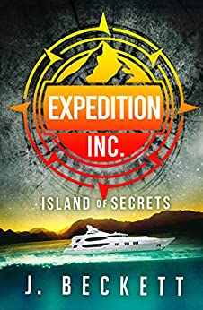 Island of Secrets: Expedition Inc. Book 1 by [J. Beckett]