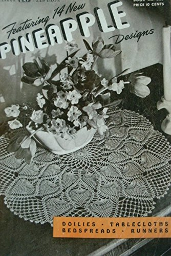 Pineapple Designs- Vintage Crochet Featuring 14 New Patterns for Doilies, Tablecloths, Bedspreads, Runners J & P Coats Book 230