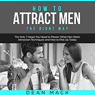How to Attract Men: The Right Way - The Only 7 Steps You Need to Master What Men Want, Attraction Techniques and How to Pick Up Today      Social Skills Best Seller, Volume 7              By:                                                                                                                                 Dean Mack                               Narrated by:                                                                                                                                 Lee Goettl                      Length: 1 hr and 6 mins     20 ratings     Overall 5.0
