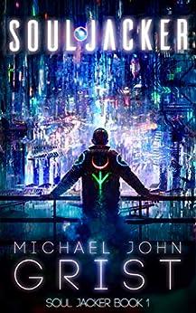 Soul Jacker: A Science Fiction Thriller (Soul Jacker Book 1) by [Michael John Grist]