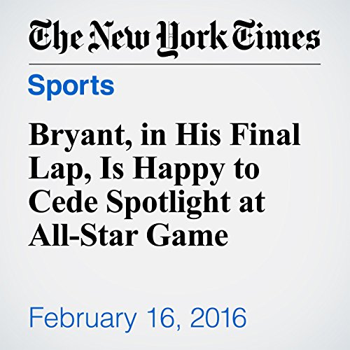 Bryant, in His Final Lap, Is Happy to Cede Spotlight at All-Star Game audiobook cover art
