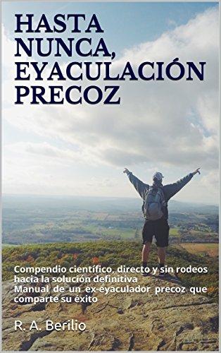 HASTA NUNCA, EYACULACIÓN PRECOZ: Compendio científico, directo y sin rodeos hacia la solución definitiva (Spanish Edition)