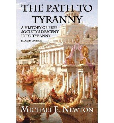 [[The Path to Tyranny: A History of Free Society's Descent into Tyranny]] [By: Newton, Michael E] [May, 2010]