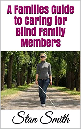 A Families Guide to Caring for Blind Family Members (English Edition)