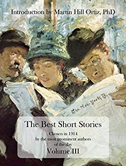 The Best Short Stories Volume III: Chosen in 1914 by the most prominent authors of the day by [Henry James, Edward Bulwer-Lytton, O. Henry, Charles Dickens, Sarah Barnwell Elliott, Edith Wharton, Rudyard Kipling, Martin Hill Ortiz]