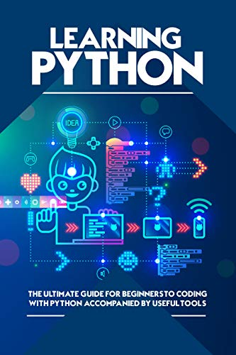 Learning Python: The Ultimate Guide for Beginners to Coding With Python Accompanied by Useful Tools (English Edition)
