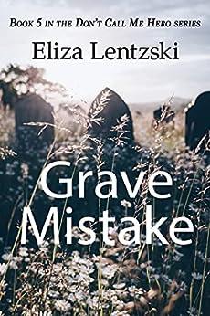 Grave Mistake (Don't Call Me Hero Book 5) by [Eliza Lentzski]