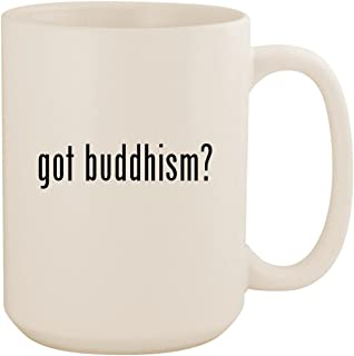 got buddhism? - White 15oz Ceramic Coffee Mug Cup