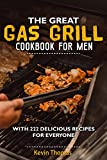 The great gas grill cookbook for men: With 222 delicious recipes for everyone