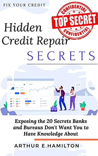 Hidden Credit Repair Secrets: Exposing The 20 Secrets Banks and Bureaus Don\'t Want You to Have Knowledge About (English Edition)