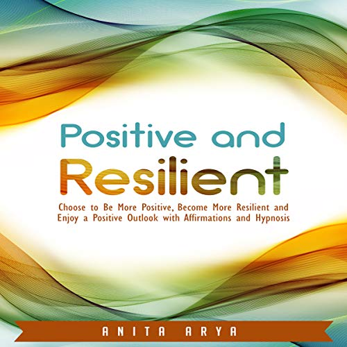 Positive and Resilient: Choose to Be More Positive, Become More Resilient and Enjoy a Positive Outlook with Affirmations and Hypnosis                   By:                                                                                                                                 Anita Arya                               Narrated by:                                                                                                                                 Jason Kappus                      Length: 38 mins     1 rating     Overall 5.0