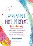 Present, Not Perfect for Teens: A Journal for Slowing Down, Letting Go, and Being Your Awesome Self