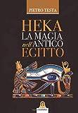 Heka. La magia nell'Antico Egitto
