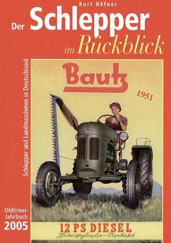 Der Schlepper im Rückblick. Oldtimer Jahrbuch. Schlepper und Landmaschinen in Deutschland: 2005