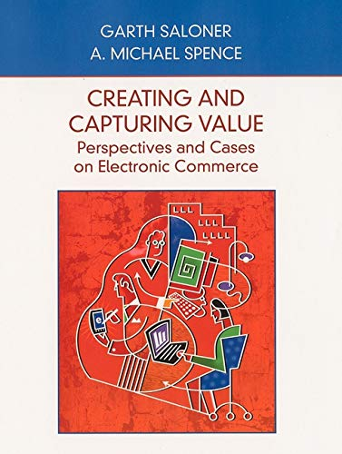 Compare Textbook Prices for Creating and Capturing Value: Perspectives and Cases on Electronic Commerce 1 Edition ISBN 9780471410157 by Saloner, Garth,Spence, A. Michael