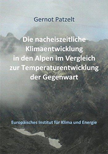 Die nacheiszeitliche Klimaentwicklung in den Alpen im Vergleich zur Temperaturentwicklung der Gegenwart (Schriftenreihe des Europäischen Instituts für Klima und Energie)
