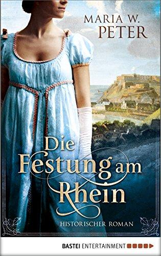Die Festung am Rhein: Historischer Roman