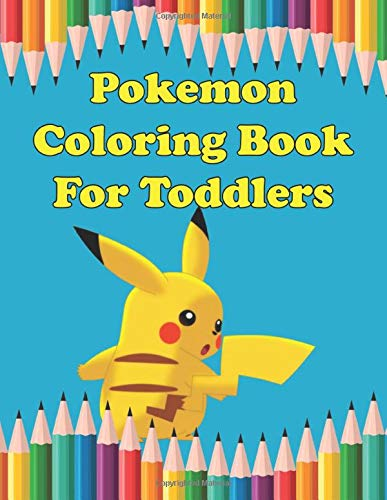 Pokemon Coloring Book For Toddlers: Pokemon Coloring Book For Toddlers. Excellent Coloring Book for boys, girls, Adults and Kids Ages 4-8 (great Illustrations)