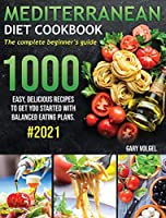 Mediterranean Diet Cookbook: The complete beginner's guide 1000 easy, delicious recipes to get you started with balanced eating plans. #2021