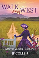 Walk Away West (Journey of Cornelia Rose)