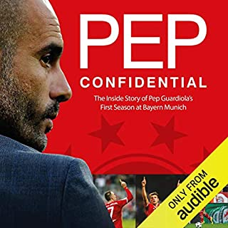 Pep Confidential     Inside Guardiola's First Season at Bayern Munich              By:                                                                                                                                 Marti Perarnau                               Narrated by:                                                                                                                                 Thomas Judd                      Length: 13 hrs and 5 mins     15 ratings     Overall 4.7