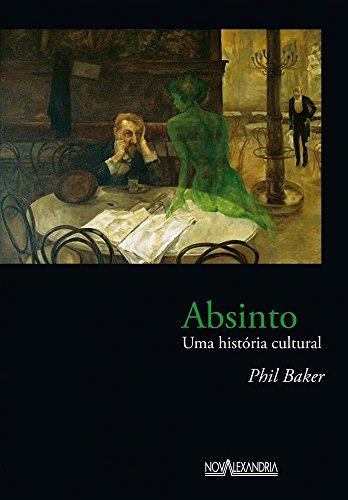 Absinto. Uma Historia Cultural (Em Portuguese do Brasil)