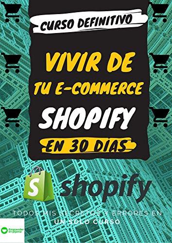 Vivir de tu e-commerce con Shopify: En 30 días (Emprender