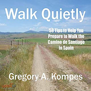 Walk Quietly: 58 Tips to Help You Prepare to Walk the Camino de Santiago in Spain audiobook cover art