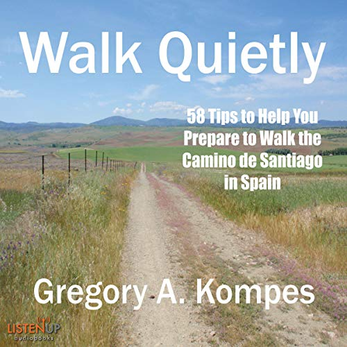 Walk Quietly: 58 Tips to Help You Prepare to Walk the Camino de Santiago in Spain cover art