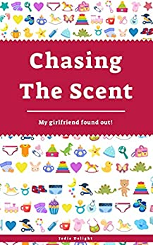 Chasing The Scent: My Girlfriend Found Out! by [Jodie Delight]