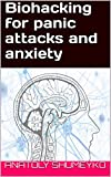 Biohacking for panic attacks and anxiety (English Edition)