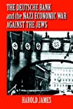 Deutsche Bank Nazi Econ War Jews: The Expropriation of Jewish-Owned Property