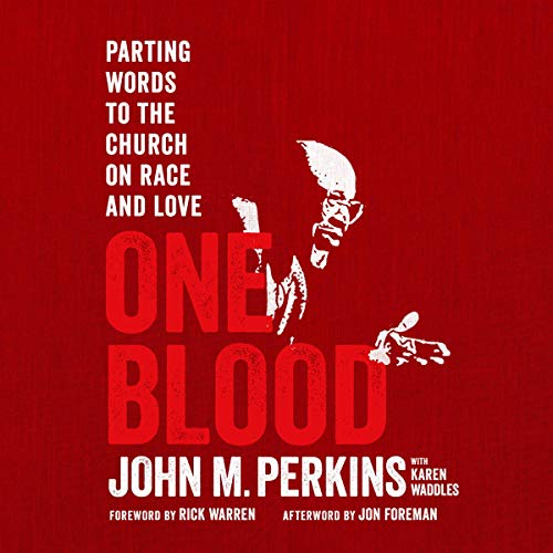 One Blood     Parting Words to the Church on Race              By:                                                                                                                                 John M. Perkins,                                                                                        Karen Waddles                               Narrated by:                                                                                                                                 Calvin Robinson                      Length: 4 hrs and 38 mins     41 ratings     Overall 4.8