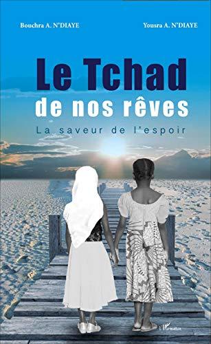 Le Tchad de nos rêves: La saveur de l'espoir