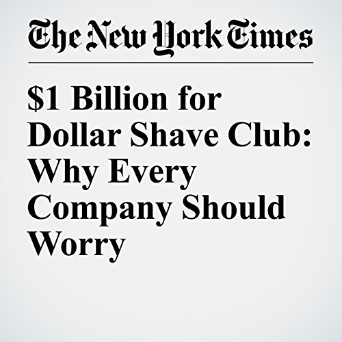 $1 Billion for Dollar Shave Club: Why Every Company Should Worry cover art