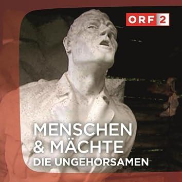 """ORF """"Die Ungehorsamen"""" - Menschen und Mächte"""