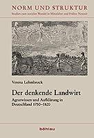 Der Denkende Landwirt: Agrarwissen Und Aufklarung in Deutschland 1750-1820 (Norm Und Struktur)