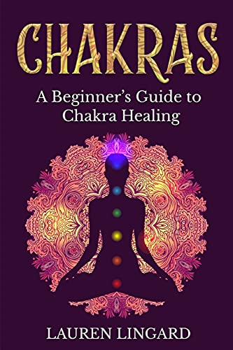 Chakras: A Beginner's Guide to Chakra Healing