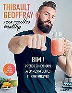 Mes recettes healthy - BIM ! Prends toi en main avec mes recettes fitfightforever de Thibault Geoffray