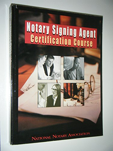 Notary Signing Agent Certification Course: The Most Complete and Helpful Self-Education Program for