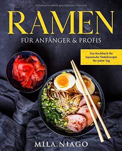 Ramen für Anfänger & Profis: Das Kochbuch für Japanische Nudelrezepte...