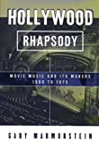 "book cover: Gary Marmorstein ""Hollywood Rhapsody Movie Music and Its Makers 1900-1975"""