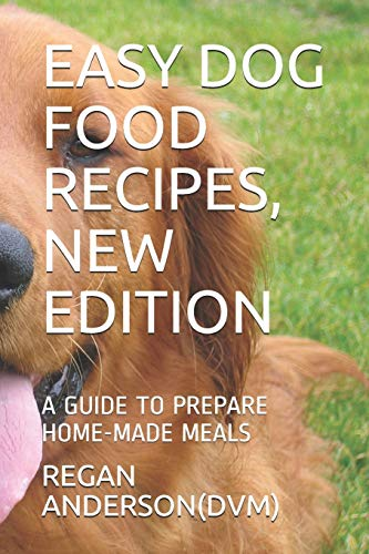 EASY DOG FOOD RECIPES, NEW EDITION: A GUIDE TO PREPARE HOME-MADE MEALS