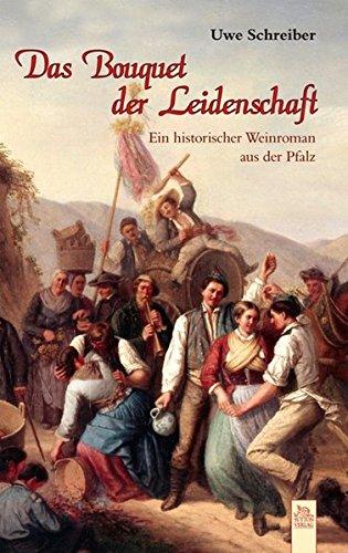Das Bouquet der Leidenschaft: Historischer Weinroman aus der Pfalz
