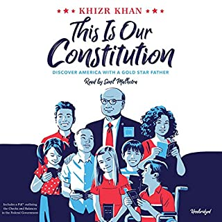 This Is Our Constitution     Discover America with a Gold Star Father              By:                                                                                                                                 Khizr Khan                               Narrated by:                                                                                                                                 Sunil Malholtra,                                                                                        Khizr Khan                      Length: 4 hrs and 16 mins     6 ratings     Overall 4.8