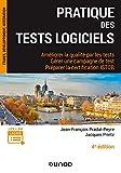 Pratique des tests logiciels - 4e éd. - Améliorer la qualité par les tests. Gérer une campagne de - Améliorer la qualité par les tests. Gérer une campagne de tests. Préparer la certification ISTQB