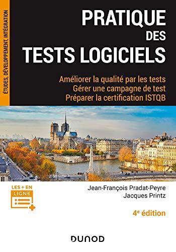 Pratique des tests logiciels - 4e éd. - Améliorer la qualité par les tests. Gérer une campagne de: Améliorer la qualité par les tests. Gérer une campagne de tests. Préparer la certification ISTQB