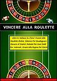 vincere alla roulette: libro in italiano su come vincere alla roulette online. sistema testato per guadagnare denaro al casinò - metodo per fare soldi con internet grazie alla regina dei giochi