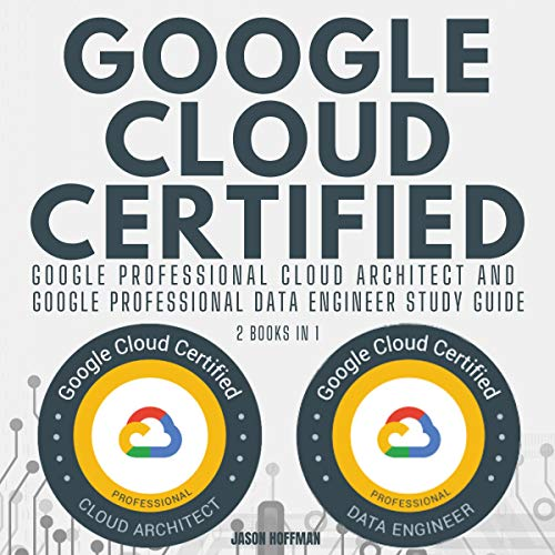 Google Cloud Certified: Google Professional Cloud Architect and Google Professional Data Engineer St